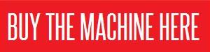 BUY THE MACHINE