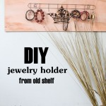 How to – Turn Old Shelf To Jewelry Holder (Necklace Stand)