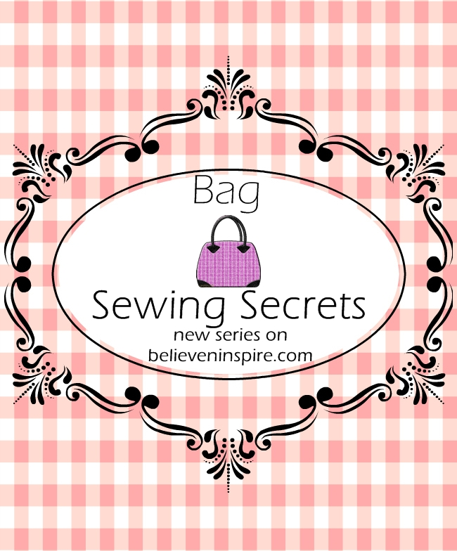 Bag Sewing Secrets - New series on believeninspire.com