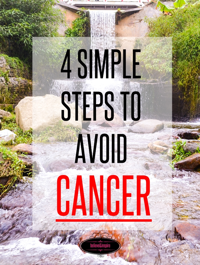 4 simple steps to avoid cancer on believeninspire.com