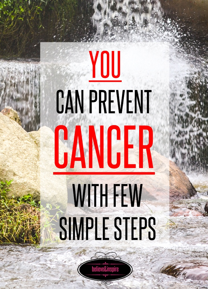 Prevent cancer with these few baby steps - believeninspire.com