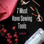 7 Basic Must Have Sewing Tools You Can't Sew Without