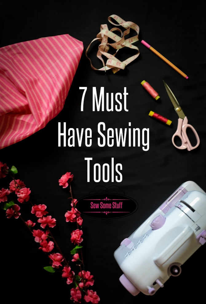 7 must have sewing tools on sewsomestuff.com