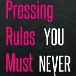 5 Pressing Rules You Must Never Break