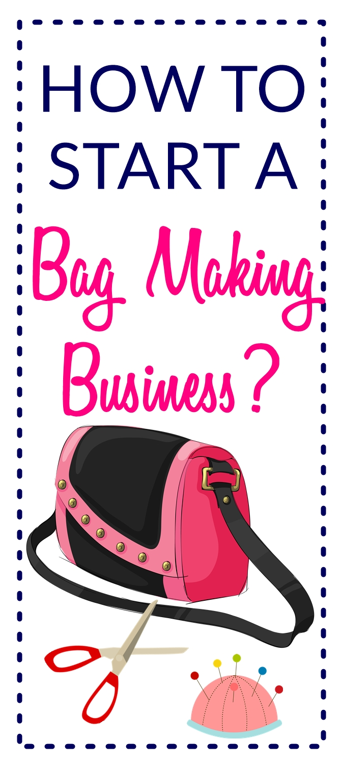 Ultimate guide on how to start a bag sewing business sew for Craft businesses that make money