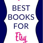 7 MUST HAVE Books on How to Be Successful on Etsy